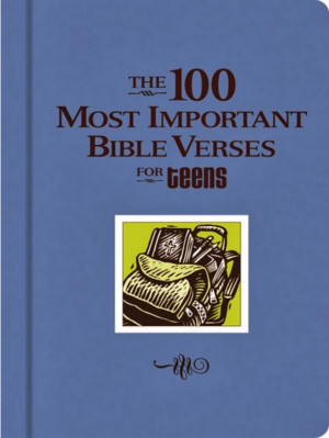 The 100 Most Important Bible Verses for Teens by W Publishing Group