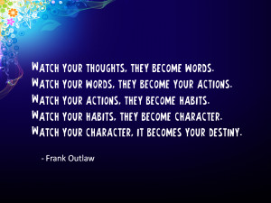 watch your thoughts they become your words