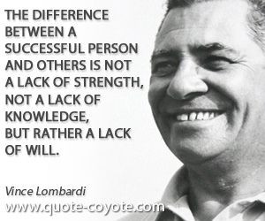 Vince Lombardi - The difference between a successful person and others ...