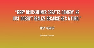 Jerry Bruckheimer creates comedy, he just doesn't realize because he's ...