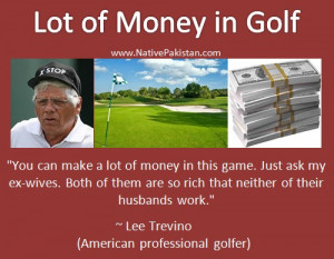 Golf Quotes : Lot of money in Golf, says Lee Trevino - Funny Golf ...