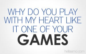 Why do you play with my heart - Love Quotes