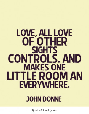 ... quote - Love, all love of other sights controls... - Love quotes