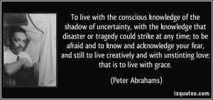 ... and with unstinting love: that is to live with grace. - Peter Abrahams