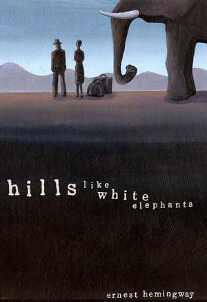 ... Story Wisdom: 'Hills Like White Elephants' by Earnest Hemingway
