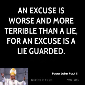 ... is worse and more terrible than a lie, for an excuse is a lie guarded