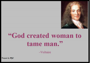 Women Quotes in English - Quote of Voltaire, God created woman to tame ...