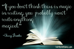 If you don't think there is magic in writing, you probably won't ...