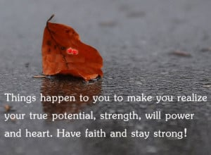 Have faith and stay strong Happen quotes about