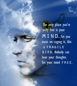 quote:'...set your mind free...' (Anon.)