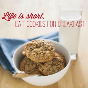 ... is short... so eat cookies for breakfast! #nationalsplurgeday #quotes