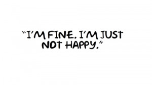 "Fine.I'm Just Not Happy"" ~ Happiness Quote"