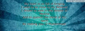 My heart is so full of longingI wish to be close to my BelovedI dream ...