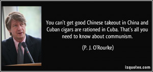 You can't get good Chinese takeout in China and Cuban cigars are ...