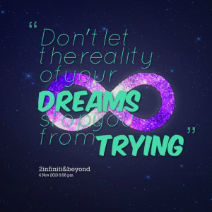 Quotes Picture: don't let the reality of your dreams stop you from ...