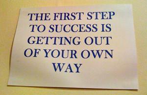 get out of your own way Get out of YOUR Own Way!