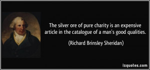 ... the catalogue of a man's good qualities. - Richard Brinsley Sheridan