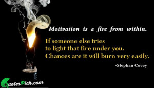 Motivation Is A Fire From by stephan-covey Picture Quotes