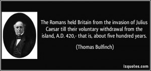 The Romans held Britain from the invasion of Julius Caesar till their ...