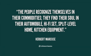 The people recognize themselves in their commodities; they find their ...