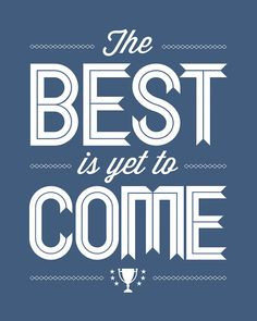 Optimistic Quote The Best Is Yet To Come More