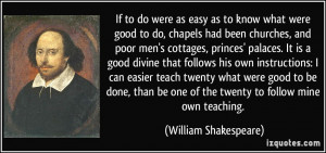 If to do were as easy as to know what were good to do, chapels had ...