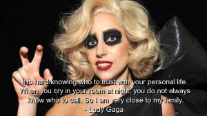 Lady gaga, famous, quotes, sayings, trust, life, family