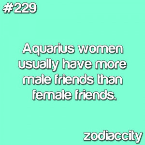 229.Aquarius women usually have more male friends than female friends ...