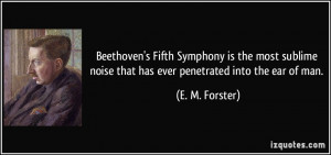 Beethoven's Fifth Symphony is the most sublime noise that has ever ...