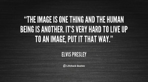 The image is one thing and the human being is another. It's very hard ...