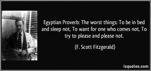 Egyptian Proverb: The worst things: To be in bed and sleep not, To ...