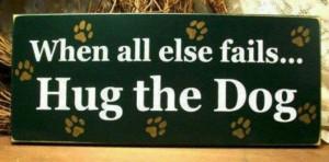 When all else fails, hug the dog