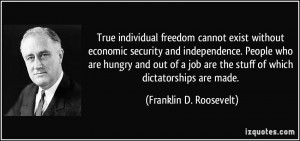 True individual freedom cannot exist without economic security and ...