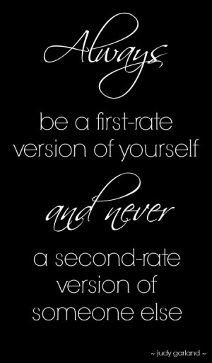 Judy Garland Quote: Always be a first rate version of yourself and ...