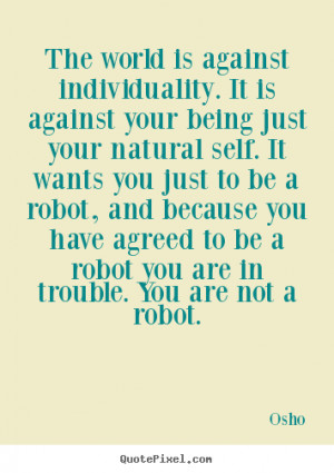 Osho photo quotes - The world is against individuality. it is against ...