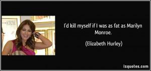 quote-i-d-kill-myself-if-i-was-as-fat-as-marilyn-monroe-elizabeth ...
