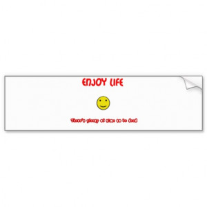Funny quotes Enjoy life Bumper Stickers