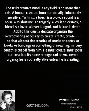 The truly creative mind in any field is no more than this: A human ...