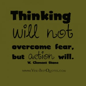 Thinking Will Not Overcome Fear,but Action Will ~ Fear Quote