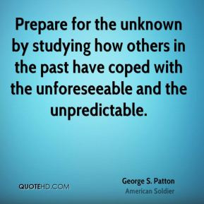 Prepare for the unknown by studying how others in the past have coped ...