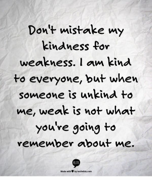 Dont Mistake My Kindness For Weakness Quotes
