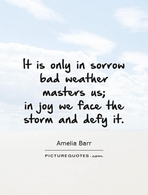 Bad Weather Quotes Bad weather masters us