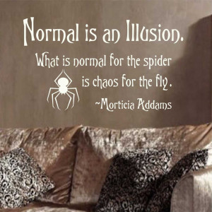 ... Lettering Normal is an Illusion Spider Morticia Addams Family Quote
