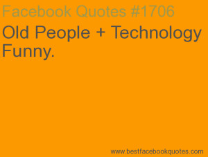 ... People + Technology = Funny.-Best Facebook Quotes, Facebook Sayings