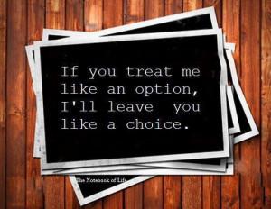 ... Wallpaper: If you treat me like an option I'll leave you like a choice