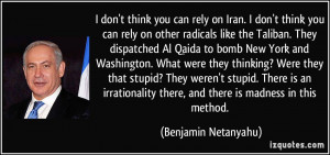 you can rely on Iran. I don't think you can rely on other radicals ...