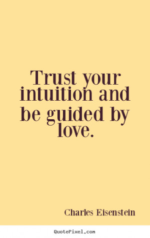 Quotes about love - Trust your intuition and be guided by love.