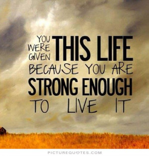 ... this life because you are strong enough to live it Picture Quote #1