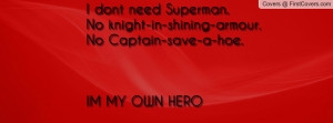 dont need Superman.No knight-in-shining-armour.No Captain-save-a-hoe ...