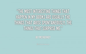 The most interesting things that happen in my books are usually the ...